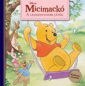 Könyv borító - Disney – Micimackó: A legkedvesebb játék – Kedvenc meséim